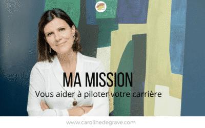 Ma mission : vous aider à piloter votre carrière